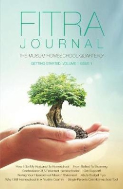 Fitra Journal ⼁getting Started with Muslim Homeschooling  : Issue One