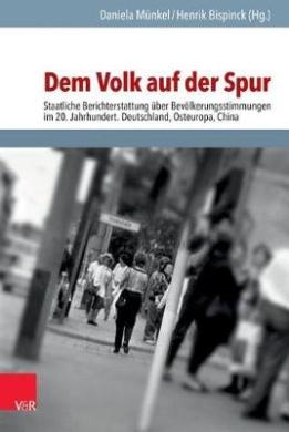 Dem Volk Auf Der Spur: Staatliche Berichterstattung Uber Bevolkerungsstimmungen Im 20. Jahrhundert. Deutschland, Osteuropa, China (Analysen Und Dokumente)