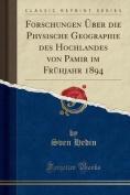 Forschungen Uber Die Physische Geographie Des Hochlandes Von Pamir Im Fruhjahr 1894  [GER]