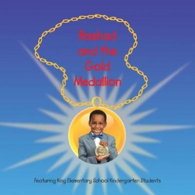Rashad and the Gold Medallion: Featuring King Elementary School Kindergarten Students
