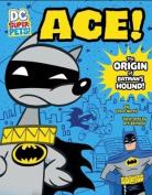 Ace: The Origin of Batman's Dog (DC Super-Pets