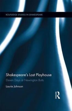 Shakespeare's Lost Playhouse: Eleven Days at Newington Butts (Routledge Studies in Shakespeare)