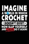Imagine a World in Which Crochet Doesn't Exist!