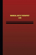 Manual Arts Therapist Log (Logbook, Journal - 124 Pages, 6 X 9 Inches)