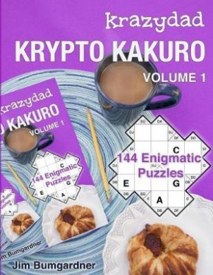 Krazydad Krypto Kakuro Volume 1: 144 Enigmatic Puzzles