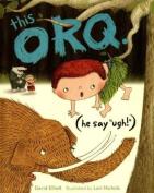 This Orq: (He Say 'Ugh!')