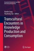 Transcultural Encounters in Knowledge Production and Consumption