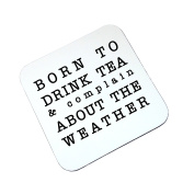 Wooden Coaster Born to drink Tea and complain about the weather funny coaster
