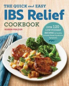 The Quick & Easy Ibs Relief Cookbook  : Over 120 Low-Fodmap Recipes to Soothe Irritable Bowel Syndrome Symptoms