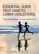Essential Guide to Treat Diabetes and to Lower Cholesterol