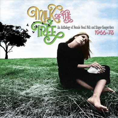 Milk of the Tree: An Anthology of Female Vocal Folk and Singer-Songwriters 1966-1973 [Box]