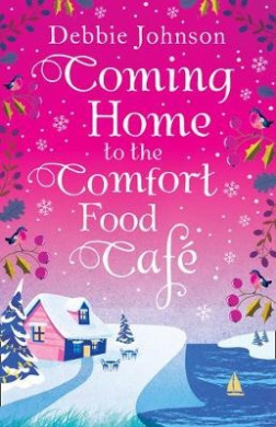 Coming Home to the Comfort Food Cafe: The only heart-warming feel-good Christmas novel you need in 2017! (The Comfort Food Cafe) (The Comfort Food Cafe)