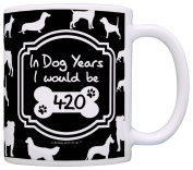 60th Birthday Gifts for All In Dog Years I Would Be 420 Dog Gag Gift Coffee Mug Tea Cup Black