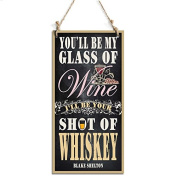 You'll Be My Glass Of Wine Hanging Sign Perfect For Wall Decor Black