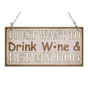 Funny Signs I Just Want To Drink Wine And Pet My Dog Decorative Sign