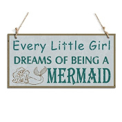 Every Little Girl Dreams Of Beinig A Mermaid Wall Decorative Sign With A Mermaid Sign