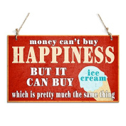 Funny Signs Money Can't Buy Happiness But It Can Buy Ice Cream Hanging Sign