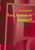 Fact, Fiction or Fantasy