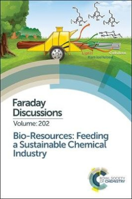 Bio-resources: Feeding a Sustainable Chemical Industry: Faraday Discussion 202 (Faraday Discussions)