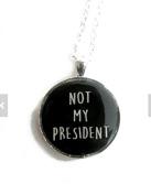Not my president necklace, anti trump, donald trump, hillary supporter, never trump, protester, pendant, anti trump necklace
