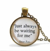 """quote pendant, """"Just always be waiting for me"""" JM Barrie necklace jewellery"""