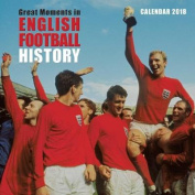 Great Moments in English Football History Wall Calendar 2018