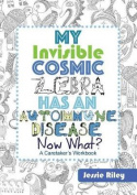 My Invisible Cosmic Zebra Has an Autoimmune Disease - Now What?