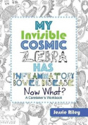 My Invisible Cosmic Zebra Has Inflammatory Bowel Disease - Now What?