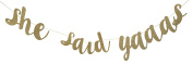 She Said Yaaas! Bridal & Bachelorette Party Banner Sign Gold