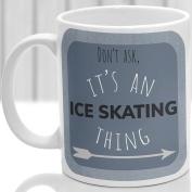 Ice Skating thing mug, It's an Ice Skating thing, Ideal for any Ice Skater