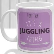Juggling thing mug, It's a Juggling thing, Ideal for any Juggler