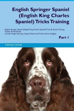 English Springer Spaniel (English King Charles Spaniel) Tricks Training English Springer Spaniel (English King Charles Spaniel) Tricks & Games Training Tracker & Workbook. Includes  : English Springer Spaniel Multi-Level Tricks, Games & Agility. Part 1