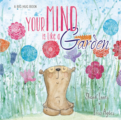 A Big Hug Book: Your Mind is Like a Garden