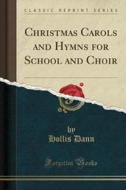 Christmas Carols and Hymns for School and Choir (Classic Reprint)