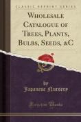 Wholesale Catalogue of Trees, Plants, Bulbs, Seeds, &C