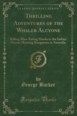Thrilling Adventures of the Whaler Alcyone: Killing Man-Eating Sharks in the Indian Ocean; Hunting Kangaroos in Australia (Classic Reprint)