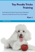 Toy Poodle Tricks Training Toy Poodle Tricks & Games Training Tracker & Workbook. Includes  : Toy Poodle Multi-Level Tricks, Games & Agility. Part 1