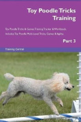 Toy Poodle Tricks Training Toy Poodle Tricks & Games Training Tracker & Workbook. Includes  : Toy Poodle Multi-Level Tricks, Games & Agility. Part 3
