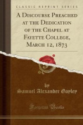 A Discourse Preached at the Dedication of the Chapel at Fayette College, March 12, 1873