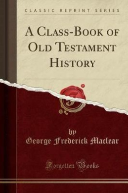 A Class-Book of Old Testament History (Classic Reprint)