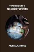 Vanguards of a Missionary Uprising Condensed