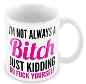 I'm Not Always A Bitch Pink Funny Rude Novelty Gift 330ml Mug