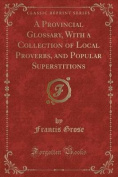 A Provincial Glossary, with a Collection of Local Proverbs, and Popular Superstitions