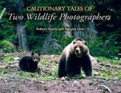 Cautionary Tales of Two Wildlife Photographers