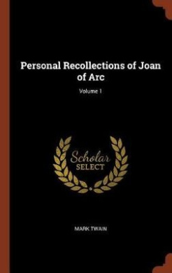 Personal Recollections of Joan of Arc; Volume 1