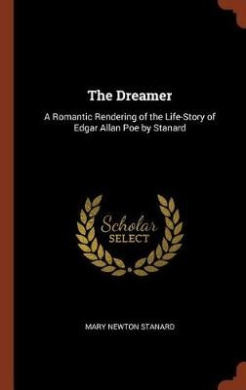 The Dreamer: A Romantic Rendering of the Life-Story of Edgar Allan Poe by Stanard