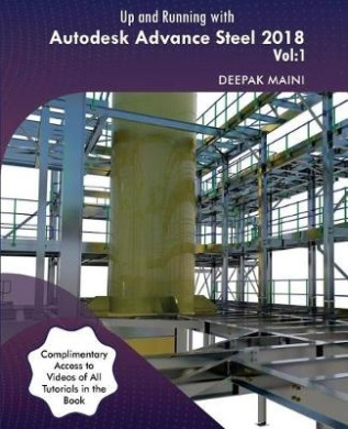 Up and Running with Autodesk Advance Steel 2018: Volume 1