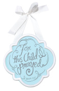Dicksons Baby Boy Door Sign or Wall Plaque, For This Child I Prayed/Blue