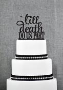 Till Death Do Us Part Wedding Cake Topper, Romantic Vows Wedding Cake Topper, Modern and Elegant Wedding Cake Topper.