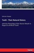 Teeth - Their Natural History